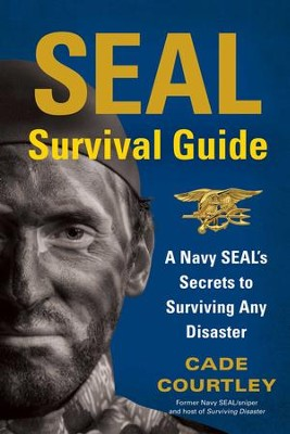 SEAL Survival Guide: A Navy SEAL's Secrets to Surviving Any Disaster - eBook  -     By: Cade Courtley, Michael Largo
