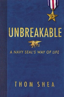 Unbreakable: A Navy Seal's Way of Life  -     By: Thom Shea