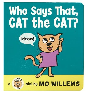 Who Says That, Cat the Cat?  -     By: Mo Willems     Illustrated By: Mo Willems