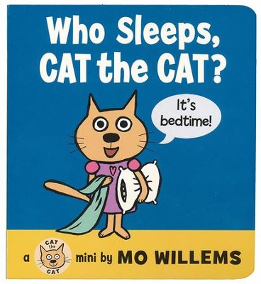 Who Sleeps, Cat the Cat?  -     By: Mo Willems     Illustrated By: Mo Willems