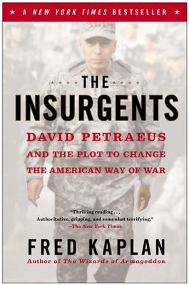 The Insurgents: David Petraeus and the Plot to Change the American Way of War - eBook  -     By: Fred Kaplan