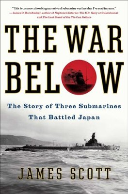The War Below: The Story of Three Submarines That Battled Japan - eBook  -     By: James Scott