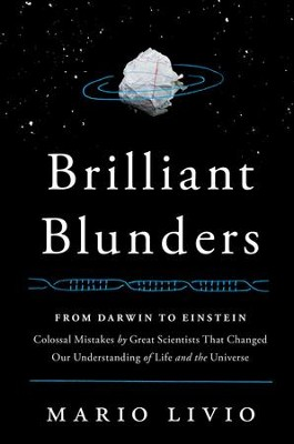 Brilliant Blunders: From Darwin to Einstein - Colossal Mistakes by Great Scientists That Changed Our Understanding of Life and the Universe - eBook  -     By: Mario Livio