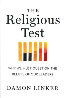 The Religious Test: Why We Must Question the Beliefs of Our Leaders  -     By: Damon Linker