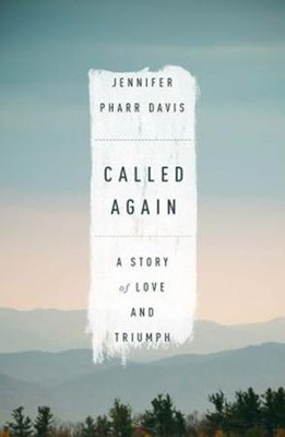 Called Again: A Story of Love and Triumph  -     By: Jennifer Pharr Davis