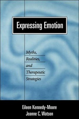 Expressing Emotion: Myths, Realities, and Therapeutic Strategies  -     By: Eileen Kennedy-Moore