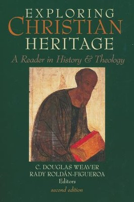 Exploring Christian Heritage: A Reader in History and Theology  -     By: C. Douglas Weaver, Rady Rold&#225n-Figueroa