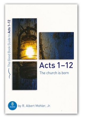 Acts 1-12: The Church is Born  -     By: R. Albert Mohler