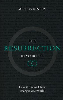 The Resurrection in Your Life: How the Living Christ Changes Your World  -     By: Mike McKinley