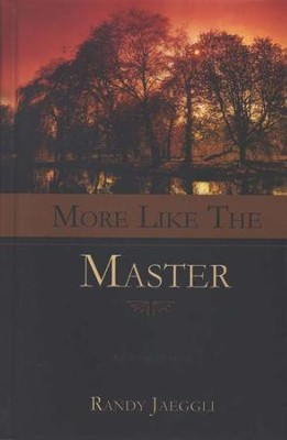 More Like the Master         -     By: Randy Jaeggli