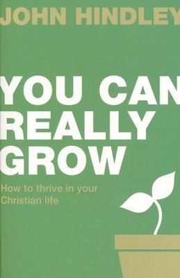 You Can Really Grow: How to Thrive in Your Christian Life   -     By: John Hindley