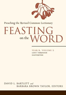 Feasting on the Word: Year B, Vol. 2: Lent through Eastertide - eBook  -     Edited By: Barbara Brown Taylor     By: David L. Bartlett