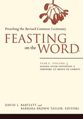 Feasting on the Word: Year C, Vol. 4: Season after Pentecost 2 (Propers 17-Reign of Christ) - eBook  -     Edited By: Barbara Brown Taylor     By: David L. Bartlett