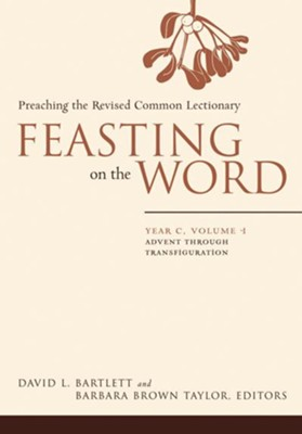 Feasting on the Word: Year C, Vol. 1: Advent through Transfiguration - eBook  -     Edited By: Barbara Brown Taylor     By: David L. Bartlett