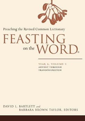 Feasting on the Word: Year A, Volume 1: Advent through Transfiguration - eBook  -     Edited By: Barbara Brown Taylor     By: David L. Bartlett