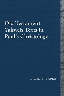 Old Testament Yahweh Texts in Paul's Christology:  -     By: David B. Capes