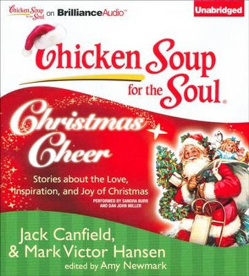 Chicken Soup for the Soul: Christmas Cheer: 101 Stories about the Love, Inspirationnd Joy of Christmas - Unabridged audio book on CD  -     Narrated By: Sandra Burr, Dan John Miller     By: Jack Canfield, Mark Victor Hansen, Amy Newmark