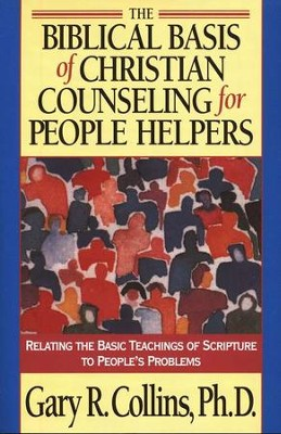 The Biblical Basis of Christian Counseling for People Helpers  -     By: Gary R. Collins Ph.D.