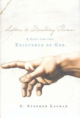 Letters to Doubting Thomas: A Case for the Existence of God  -     By: Stephen Layman