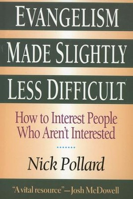 Evangelism Made Slightly Less Difficult: How to Interest People Who Aren't Interested  -     By: Nick Pollard