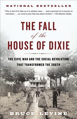 The Fall of the House of Dixie: The Civil War and the Social Revolution That Transformed the South - eBook  -     By: Bruce Levine