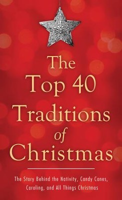 The Top 40 Traditions of Christmas: The Story Behind the Nativity, Candy Canes, Caroling, and All Things Christmas - eBook  -     By: David McLaughlan