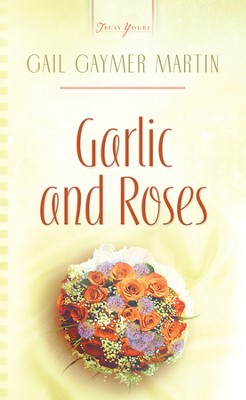 Garlic And Roses - eBook  -     By: Gail Gaymer Martin