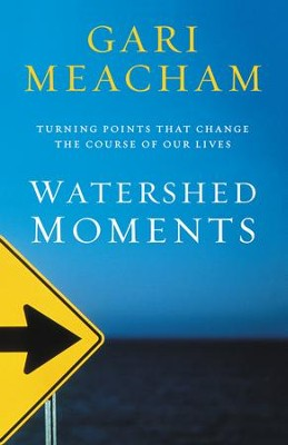 Watershed Moments: Turning Points That Change the Course of Our Lives  -     By: Gari Meacham