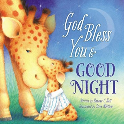 God Bless You & Good Night   -     By: Hannah Hall     Illustrated By: Steve Whitlow