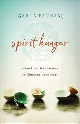 Spirit Hunger: Filling Our Deep Longing to Connect with God  -     By: Gari Meacham