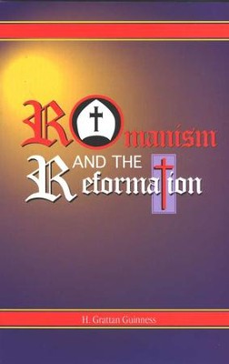 Romanism and the Reformation   -     By: H. Grattan Guinness