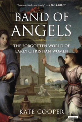 Band of Angels: The Forgotten World of Early Christian Women  -     By: Kate Cooper