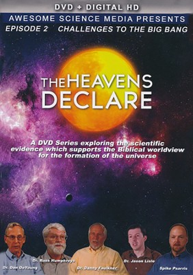The Heavens Declare Episode 2: Challenges to the Big Bang DVD  -
