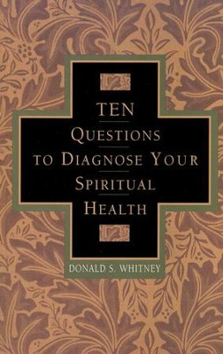 10 Questions to Diagnose Your Spiritual Health   -     By: Donald S. Whitney
