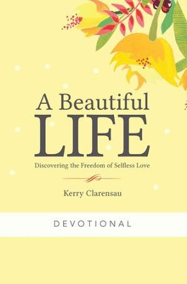 A Beautiful Life Devotional  -     By: Kerry Clarensau