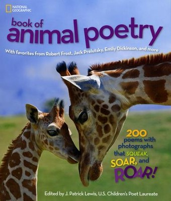 National Geographic Book of Animal Poetry: 200 Poems with Photographs that Squeak, Soar and Roar!  -     By: J. Patrick Lewis