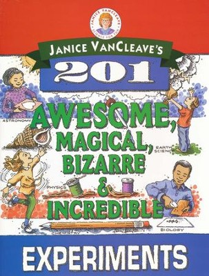 201 Awesome, Magical, Bizzare, & Incredible Experiments   -     By: Janice VanCleave