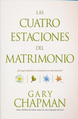 Las Cuatro Estaciones del Matrimonio  (The Four Seasons of Marriage)  -     By: Gary Chapman