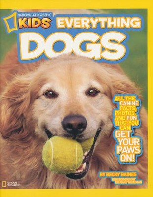 National Geographic Kids Everything Dogs: All the Canine Facts, Photos, and Fun You Can Get Your Paws On!  -     By: Becky Baines