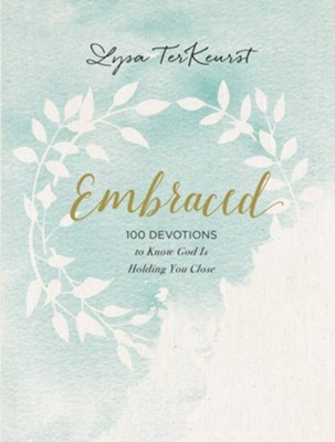 Embraced: 100 Devotions to Know God Is Holding You Close - By: Lysa TerKeurst