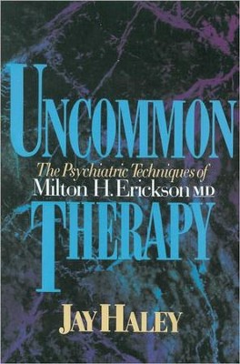 Uncommon Therapy: The Psychiatric Techniques of Milton H. Erickson, M.D.  -     By: Jay Haley