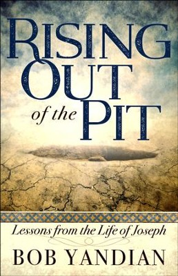 Rising Out of the Pit: Lessons From the Life of Joseph  -     By: Bob Yandian