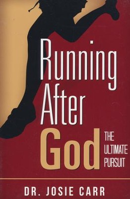 Running After God: The Ultimate Pursuit  -     By: Dr. Josie Carr
