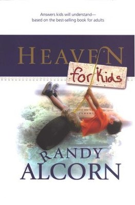 Heaven for Kids: Answers your kids will understand based on the best-selling book for adults  -     By: Randy Alcorn, Linda Washington