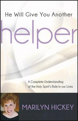 He Will Give You Another Helper: A Complete Understanding of the Holy Spirit's Role in Our Lives  -     By: Marilyn Hickey