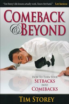 Comeback & Beyond: How to Turn Your Setbacks Into Comebacks  -     By: Tim Storey