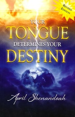 Your Tongue Determines Your Destiny, Revised Edition  -     By: April Shenandoah