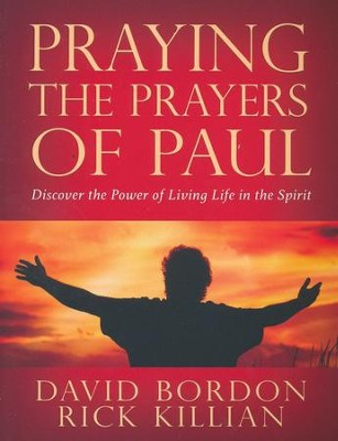 Praying the Prayers of Paul: Discover the Power of Living Life in the Spirit  -     By: Dave Bordon