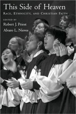 This Side of Heaven: Race, Ethnicity, and Christian Faith  -     Edited By: Robert Priest, Alvaro L. Nieves     By: Robert Priest (Ed.), Alvaro L. Nieves (Ed.)