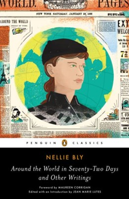 Around the World in Seventy-Two Days and Other Writings  -     By: Nellie Bly